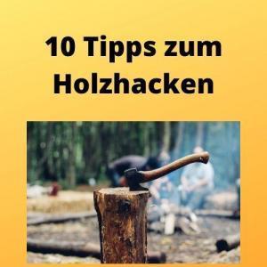 10 Tipps zum Holzhacken
