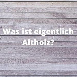 Was ist eigentlich Altholz