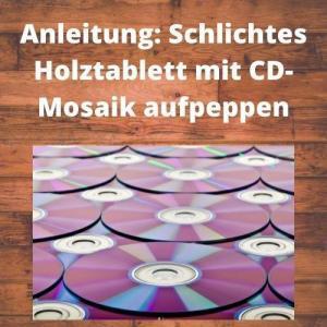 Anleitung Schlichtes Holztablett mit CD-Mosaik aufpeppen