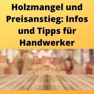 Holzmangel und Preisanstieg Infos und Tipps für Handwerker